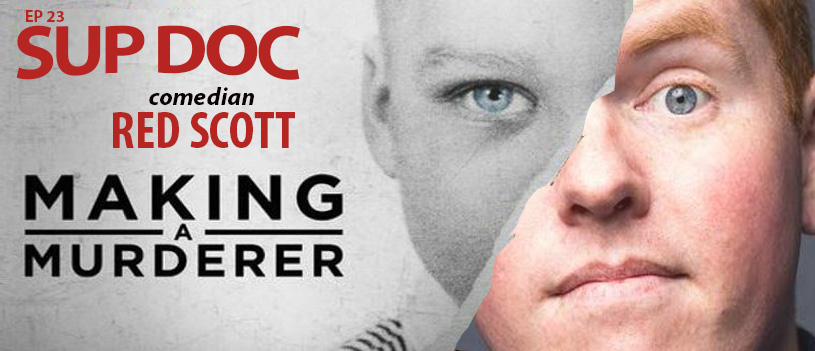 Sup Doc Ep23 Making A Murderer with comedian/podcaster Red Scott