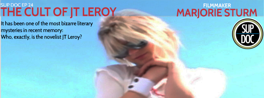 Sup Doc Ep 24 The Cult Of JT Leroy with director Marjorie Sturm